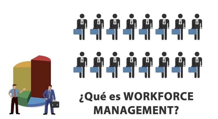¿Qué es el Workforce Management? (y por qué ahora es más relevante que nunca)